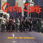 Circle Jerks - Wild In The Streets - Vinyl Record (150 Gram Opaque Red or 200 Gram Black)