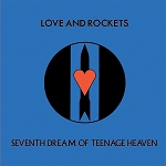 Love And Rockets - Seventh Dream of Teenage Heaven - Vinyl Record (150 Gram Opaque Blue or 200 Gram Black)