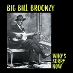 "Big Bill Broonzy ""Who's Sorry Now"""