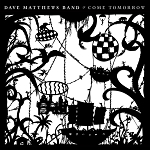 "Dave Matthews Band ""Come Tomorrow"""