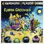 "The Flamin' Groovies ""Fantastic Plastic"""