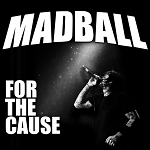 "Madball ""For the Cause"""