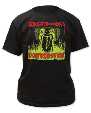 Slaughter and the Dogs Do It Dog Style tee